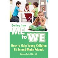 Getting from Me to We: How to Help Young Children Fit in and Make Friends by Tuck, Shonna, 9781606132692