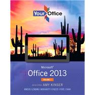 Your Office Microsoft Office 2013, Volume 1 by Kinser, Amy S.; Kinser, Eric; Lending, Diane; Moriarity, Brant Paige; O'Keefe, Timothy; Pope, Charles; Shah, Anci, 9780133142693