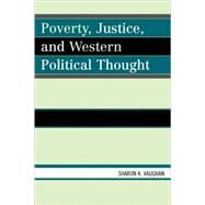 Poverty, Justice, and Western Political Thought by Vaughan, Sharon, 9780739122693