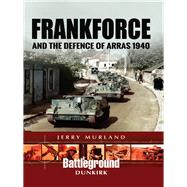 Frankforce and the Defence of Arras 1940 by Murland, Jerry, 9781473852693