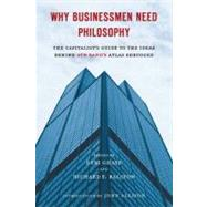 Why Businessmen Need Philosophy : The Capitalist's Guide to the Ideas Behind Ayn Rand's Atlas Shrugged by Ghate, Debi, 9780451232694