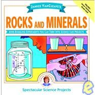 Janice VanCleave's Rocks and Minerals : Mind-Boggling Experiments You Can Turn into Science Fair Projects by VanCleave, Janice, 9780471102694