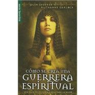 Cómo se crea una guerrera espiritual / The making of a Spiritual Warrior by Sherrer, Quin; Garlock, Ruthanne, 9780789922694