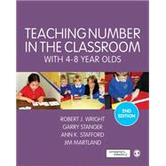 Teaching Number in the Classroom With 4-8 Year Olds by Wright, Robert J.; Stanger, Garry; Stafford, Ann K.; Martland, James, 9781446282694