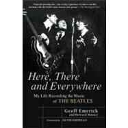 Here, There and Everywhere : My Life Recording the Music of the Beatles by Emerick, Geoff; Massey, Howard, 9781592402694