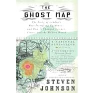 The Ghost Map The Story of London's Most Terrifying Epidemic--and How It Changed Science, Cities, and the Modern World by Johnson, Steven, 9781594482694