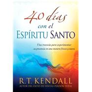 40 d¡as con el Esp¡ritu Santo / 40 Days with the Holy Spirit: Una Traves¡a Para Experimentar Su Presencia En Una Manera Fresca Y Nueva / a Journey to Experience His Presence in a New and Fresh Way by Kendall, R. T., 9781629982694