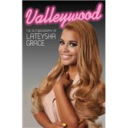 Valleywood: The Autobiography of Lateysha Grace by Grace, Lateysha, 9781784182694