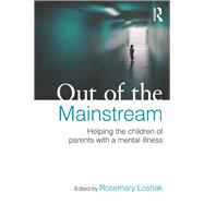 Out of the Mainstream: Helping the children of parents with a mental illness by Loshak; Rosemary, 9780415682695