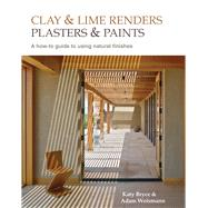 Clay and Lime Renders, Plasters and Paints: A How-to Guide to Using Natural Finishes by Weissman, Adam; Bryce, Katy, 9780857842695