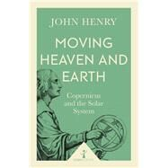Moving Heaven and Earth by Henry, John, 9781785782695