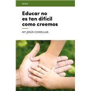 Educar no es tan difícil como creemos/ Education is not as difficult as we think by Comellas, María Jesús, 9788416012695