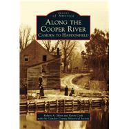 Along the Cooper River: Camden to Haddonfield by Shinn, Robert A.; Cook, Kevin, 9781467122696
