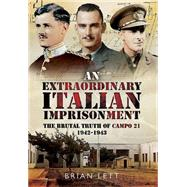 An Extraordinary Italian Imprisonment: The Brutal Truth of Campo 21, 1942-3 by Lett, Brian, 9781473822696