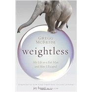 Weightless: My Life As a Fat Man and How I Escaped by Mcbride, Gregg; Bauer, Joy, 9781937612696