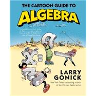 The Cartoon Guide to Algebra by Gonick, Larry, 9780062202697
