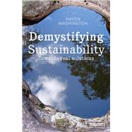 Demystifying Sustainability: Towards Real Solutions by Washington; Haydn, 9781138812697