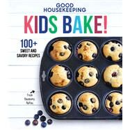 Good Housekeeping Kids Bake! 100+ Sweet and Savory Recipes by Unknown, 9781618372697