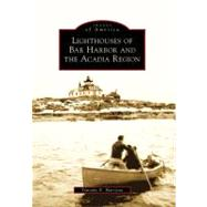 Lighthouses of Bar Harbor and the Acadia Region by Harrison, Timothy E., 9780738562698