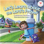Let's Learn About The Lord's Prayer by DeVries, Catherine; Jackson, Ryan, 9780781412698