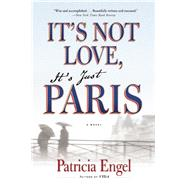 It's Not Love, It's Just Paris by Engel, Patricia, 9780802122698