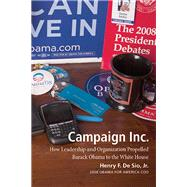 Campaign Inc.: How Leadership and Organization Propelled Barack Obama to the White House by De Sio., Henry F., Jr., 9781609382698