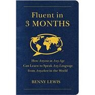 Fluent in 3 Months: How Anyone at Any Age Can Learn to Speak Any Language from Anywhere in the World by Lewis, Benny, 9780062282699
