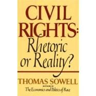 Civil Rights : Rhetoric or Reality by Sowell, Thomas, 9780688062699