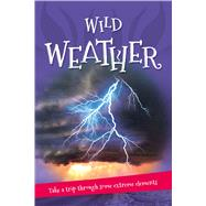 Wild Weather Everything you want to know about our weather in one amazing book by Unknown, 9780753472699