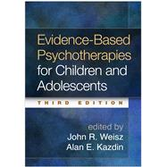 Evidence-Based Psychotherapies for Children and Adolescents, Third Edition by Weisz, John R.; Kazdin, Alan E., 9781462522699