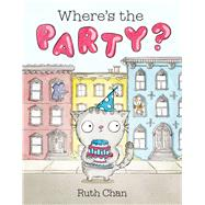 Where's the Party? by Chan, Ruth, 9781626722699