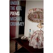 Under the Keel Poems by Crummey, Michael, 9781770892699
