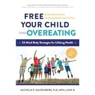 Free Your Child from Overeating: A Handbook for Helping Kids and Teens: 53 Mind-Body Strategies for Lifelong Health by Maidenberg, Michelle P., Ph.D., 9781615192700