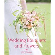 Wedding Bouquets and Flowers by Woodall, Jill, 9781785002700