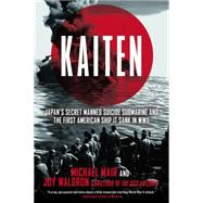 Kaiten Japan's Secret Manned Suicide Submarine And the First American Ship It Sank in WWII by Mair, Michael; Waldron, Joy, 9780425272701