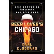 Beer Lover's Chicago by Klockars, Karl, 9781493012701
