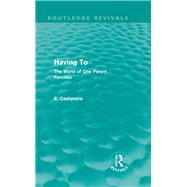 Having To (Routledge Revivals): The World of One Parent Families by Cashmore; Ellis, 9780415812702
