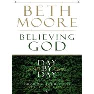 Believing God Day by Day: Growing Your Faith All Year Long by Moore, Beth, 9781594152702