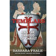 The Templars and the Shroud of Christ by Frale, Barbara, 9781634502702