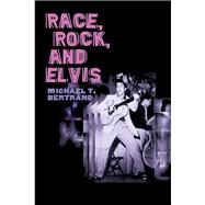 Race, Rock, And Elvis by Bertrand, Michael T., 9780252072703