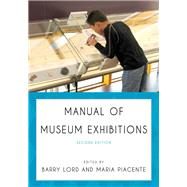 Manual of Museum Exhibitions by Lord, Barry; Piacente, Maria, 9780759122703
