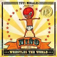 Niño Wrestles the World by Morales, Yuyi; Morales, Yuyi, 9781250062703
