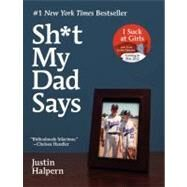 Sh*t My Dad Says by Halpern, Justin, 9780061992704