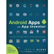 Android Apps with App Inventor The Fast and Easy Way to Build Android Apps by Kloss, Jörg H., 9780321812704