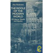 Riddle of the Modern World : Of Liberty, Wealth and Equality by MacFarlane, Alan, 9780333792704