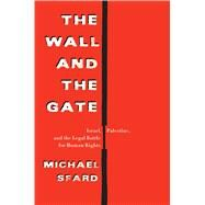 The Wall and the Gate Israel, Palestine, and the Legal Battle for Human Rights by Sfard, Michael, 9781250122704
