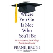 Where You Go Is Not Who You'll Be by Bruni, Frank, 9781455532704