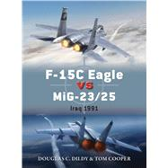 F-15C Eagle versus MiG-23/25 Iraq 1991 by Dildy, Doug; Cooper, Tom; Laurier, Jim, 9781472812704