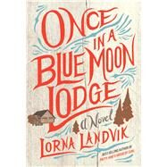 Once in a Blue Moon Lodge by Landvik, Lorna, 9781517902704