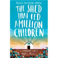 The Shed That Fed a Million Children: The Extraordinary Story of Mary's Meals by MacFarlane-Barrow, Magnus, 9780008132705